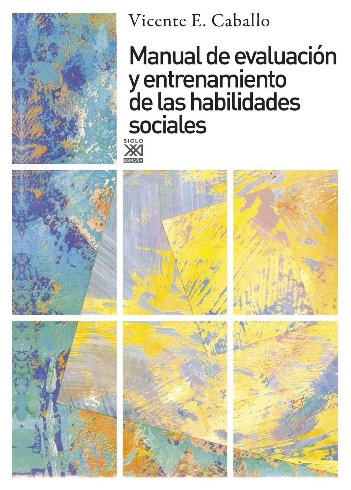 Manual de evaluación y entrenamiento de las habilidades sociales: 581 Siglo XXI de España General: Amazon.es: Caballo, Vicente E.: Libros