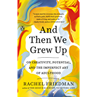 And Then We Grew Up: On Creativity, Potential, and the Imperfect Art of Adulthood (English Edition)