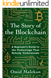 The Story of the Blockchain: A Beginner's Guide to the Technology Nobody Understands (English Edition)