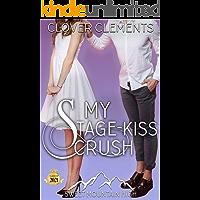 My Stage-Kiss Crush: A YA Sweet Romance (Sweet Mountain High, Year 2: A Sweet YA Romance Series Book 5)