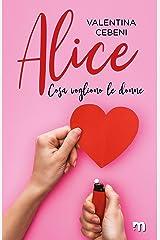 Alice (Cosa vogliono le donne Vol. 5) (Italian Edition) Kindle Edition
