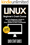LINUX: 2nd Edition! Beginner's Crash Course - Linux for Beginners Guide to: Linux Command Line, Linux System, Linux Commands (Computer Science, Linux Essentials, ... Programming, Linux Operating System Book 1)