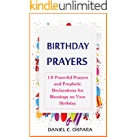 Birthday Prayers: Declaring God's Promises Over the 10 Most Important Areas of Your Life on Your Birthday