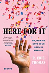 Here for It: Or, How to Save Your Soul in America; Essays Kindle Edition