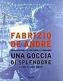 Fabrizio De André. Una goccia di splendore. Un'autobiografia per parole e immagini
