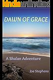 Dawn of Grace: A Shalan Adventure (The Shalan Adventures Book 4)