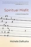 Spiritual Misfit: A Memoir of Uneasy Faith