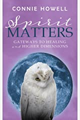 Spirit Matters: Gateways to Healing and Higher Dimensions Kindle Edition