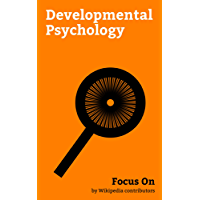 Focus On: Developmental Psychology: Maslow's hierarchy of Needs, Erikson's stages of psychosocial Development, Lawrence Kohlberg's stages of moral Development, ... Human developmen... (English Edition)