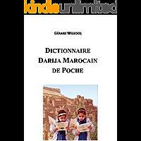Dictionnaire Darija Marocain De Poche: Arabe Dialectal Marocain - Cours Approfondi de Darija (Vivez le Maroc, Parlez Darija ! t. 4) (French Edition)