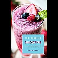 100 Gezonde Smoothie Recepten Om Te Ontgiften En Voor Meer Vitaliteit (Dieet Smoothie Gids Voor Gewichtsverlies En Een…
