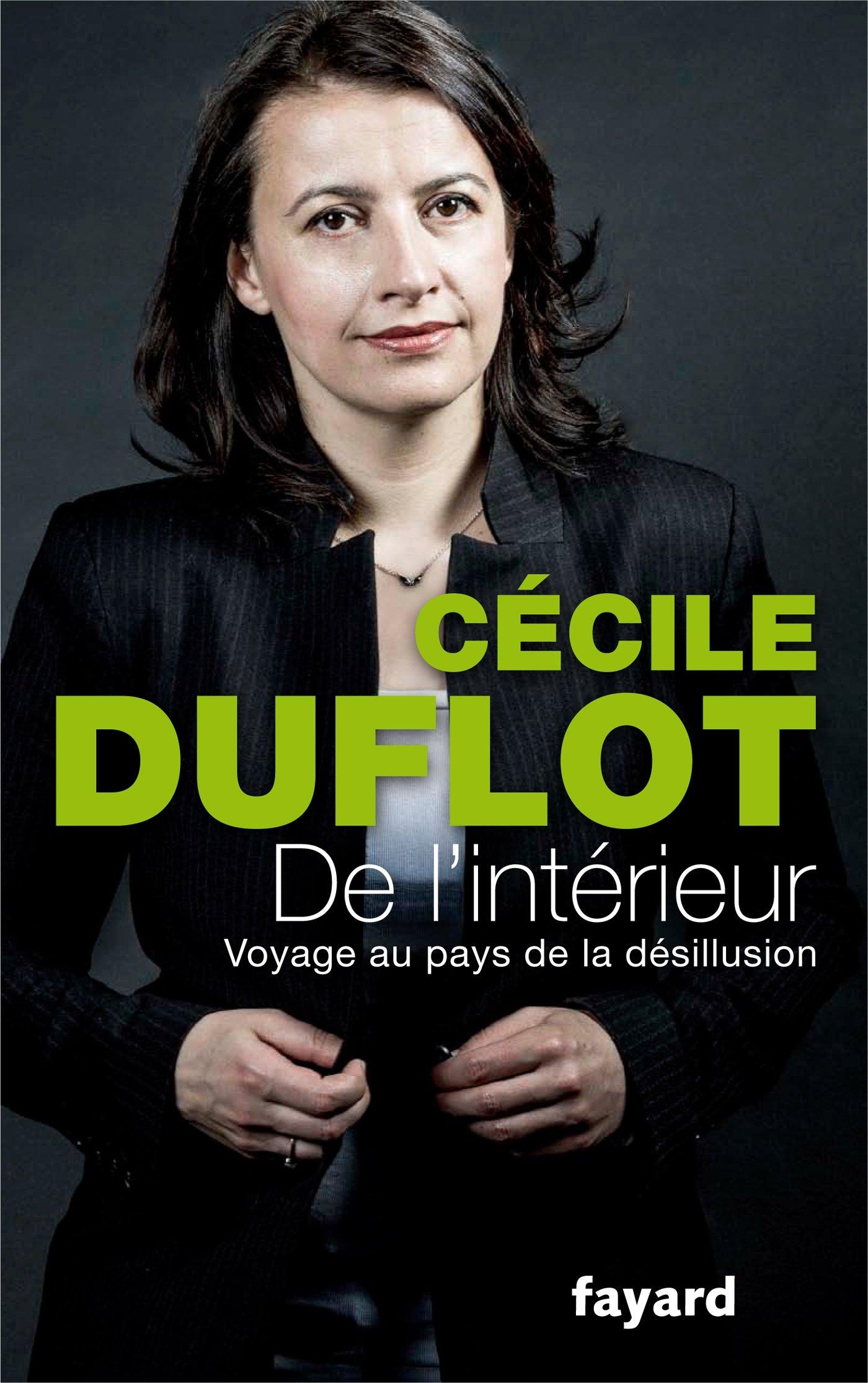 De l'intérieur : Voyage au pays de la désillusion Broché – 20 août 2014 Cécile Duflot Fayard 2213685703 Actualités