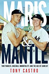 Maris & Mantle: Two Yankees, Baseball Immortality, and the Age of Camelot Kindle Edition