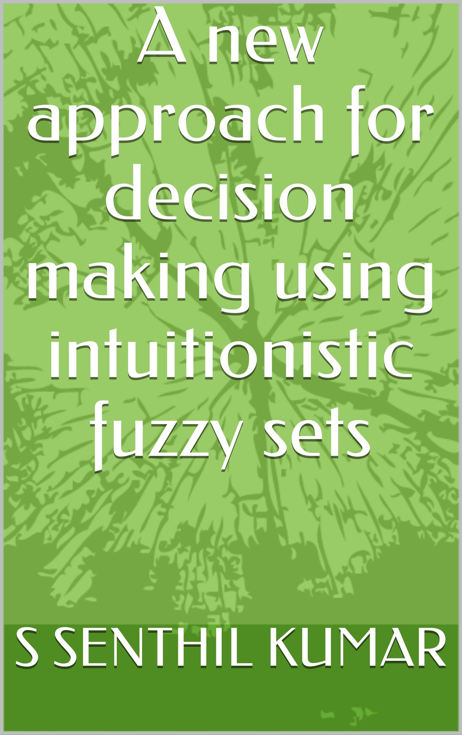 A New Approach For Decision Making Using Intuitionistic Fuzzy Sets  English Edition