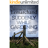 Suddenly While Gardening (Pollard & Toye Investigations Book 10)