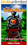 The Train Book: A Kids Book About Trains