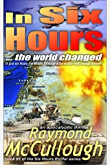 In Six Hours: ... the world changed (Six Hours apocalyptic thriller series Book 1) Kindle Edition