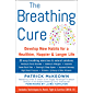 THE BREATHING CURE: Develop New Habits for a Healthier, Happier, and Longer Life