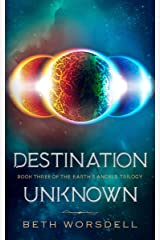Destination Unknown: YA version. This is not a revenge battle, It is a universal intervention. (The Earth's Angels Trilogy Book 3) Kindle Edition