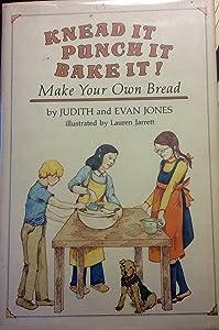 Knead It, Punch It, Bake It!: Make Your Own Bread