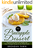 Pineapple Dessert: Pineapple Diet Book with Healthy and Sweet Pineapple Recipes for the Whole Family (Delicious Pineapple Desserts 4)