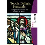Teach, Delight, Persuade: Scriptural Homilies for Years A, B, and C