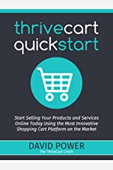 ThriveCart QuickStart: Start Selling Your Products and Services Online Today Using the Most Innovative Shopping Cart Platform on the Market Kindle Edition