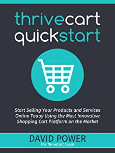 ThriveCart QuickStart: Start Selling Your Products and Services Online Today Using the Most Innovative Shopping Cart Platform on the Market