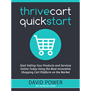 ThriveCart QuickStart: Start Selling Your Products and Services Online Today Using the Most Innovative Shopping Cart…