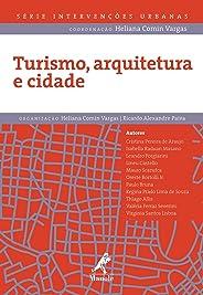 Turismo, Arquitetura e Cidade (Série Intervenções Urbanas Livro 1)