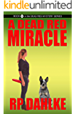 A DEAD RED MIRACLE: #5 in the Dead Red Mystery Series