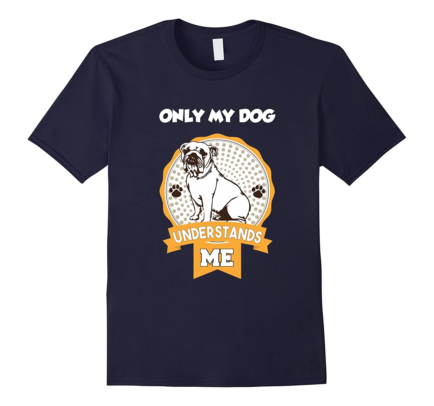 Bulldog Shirt. Only My Dog Understands Me Tshirt-BN