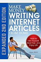 Make Money Writing Internet Articles From Home: How to Hire Yourself, Beat Fear, and Enjoy Life Kindle Edition