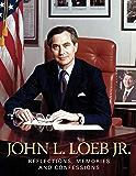 John L. Loeb Jr.: Reflections, Memories and Confessions