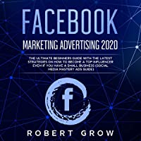 Facebook Marketing Advertising 2020: The Ultimate Beginners Guide with the Latest Strategies on How to Become a Top…