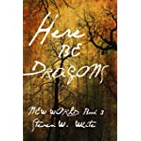 Here Be Dragons (Tales of the New World)