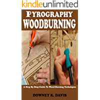 PYROGRAPHY WOOD BURNING: A Step By Step Instructional Guide For Beginners And Seniors To Master The Techniques And Art…