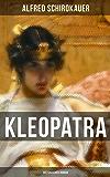 KLEOPATRA: Historischer Roman: Lebensgeschichte der legendären ägyptischen Königin
