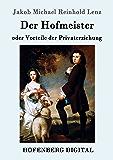 Der Hofmeister oder Vorteile der Privaterziehung: Eine Komödie (German Edition)