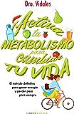 Activa tu metabolismo para cambiar tu vida: El método definitivo para ganar energía y perder peso para siempre