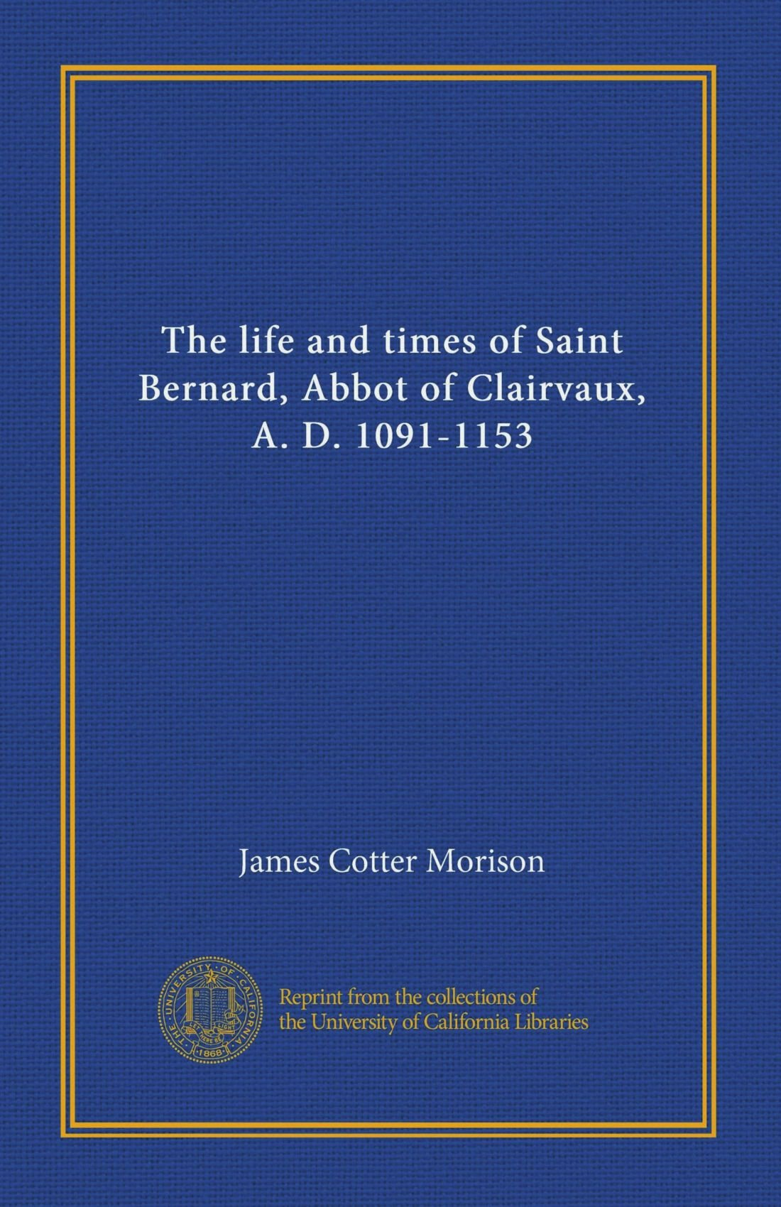 The life and times of Saint Bernard, Abbot of Clairvaux, A. D. 1091-1153 ebook