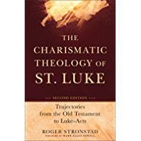 The Charismatic Theology of St. Luke: Trajectories from the Old Testament to Luke-Acts