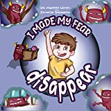I Made My Fear Disappear: Help Kids Overcome a Fear of Monsters Under the Bed, Bedtimes Story Fiction Children's Picture Book