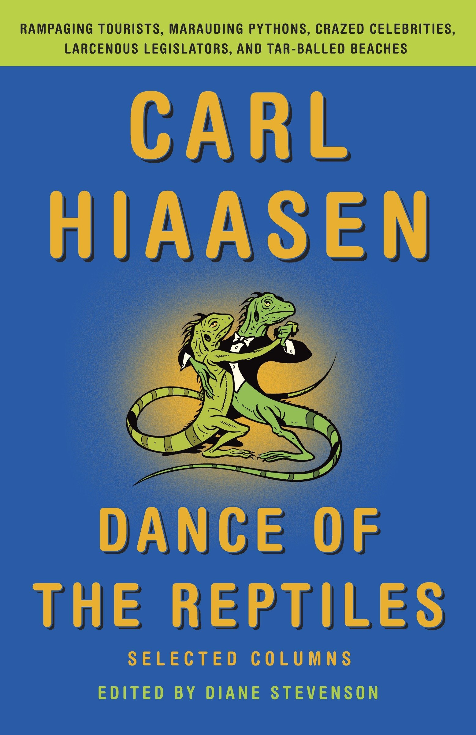 Read Online Dance of the Reptiles: Rampaging Tourists, Marauding Pythons, Larcenous Legislators, Crazed Celebrities, and Tar-Balled Beaches: Selected Columns PDF