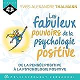 Les fabuleux pouvoirs de la psychologie positive