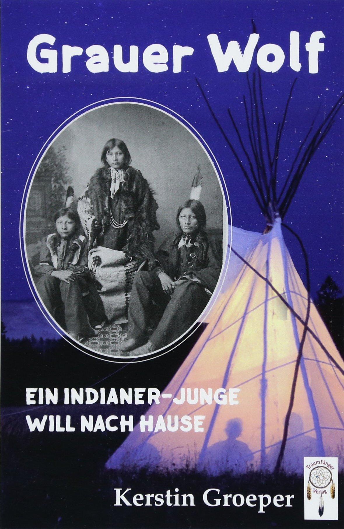 Grauer Wolf: Ein Indianer-Junge will nach Hause