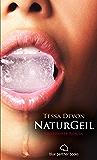 NaturGeil | Erotischer Roman (Tabulos, Dienen, Unterwerfung, Liebe): Sex, Leidenschaft, Erotik und Lust (German Edition)