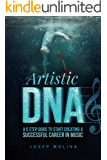 Artistic DNA: A five step guide to start creating a successful career in music