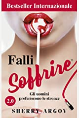 Falli Soffrire 2.0: Gli Uomini Preferiscono Le Stronze / Why Men Love Bitches - Italian Edition Kindle Edition