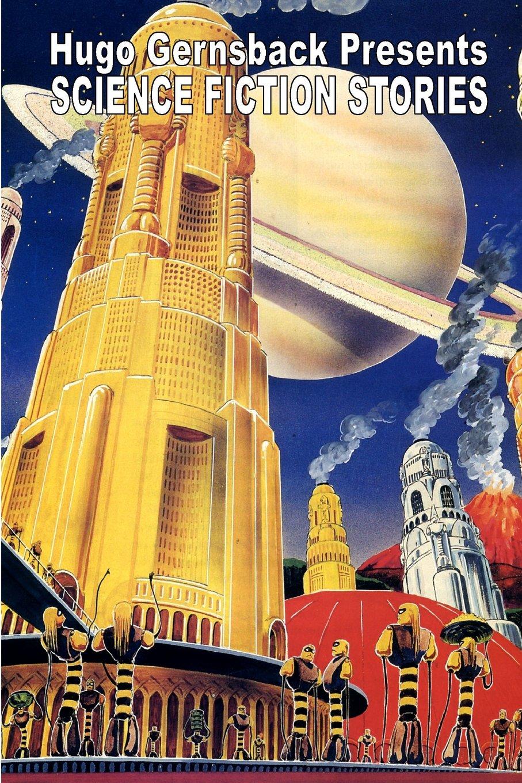 Read Online Hugo Gernsback Presents Science Fiction Stories pdf epub